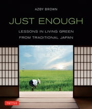 Just Enough - Lessons in Living Green From Traditional Japan ebook by Azby Brown