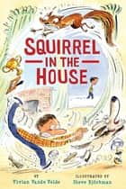 Squirrel in the House ebook by Vivian Vande Velde,Steve Björkman