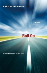 Roll On - A Trucker's Life on the Road ebook by Fred Afflerbach