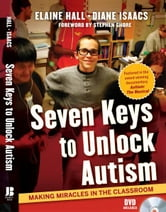 Seven Keys to Unlock Autism - Making Miracles in the Classroom ebook by Elaine Hall,Diane Isaacs