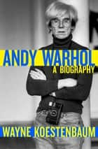 Andy Warhol - A Biography 電子書 by Wayne Koestenbaum