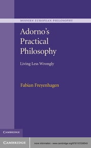 Adorno's Practical Philosophy - Living Less Wrongly ebook by Dr Fabian Freyenhagen