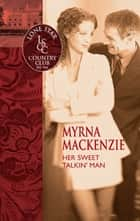 Her Sweet Talkin' Man (Mills & Boon Silhouette) eBook by Myrna Mackenzie