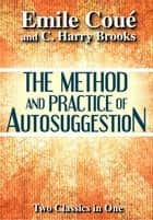 The Method & Practice of Autosuggestion ebook by C. Harry Brooks,Emile Coué