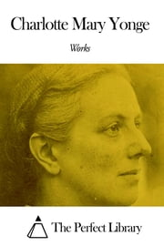 Works of Charlotte Mary Yonge ebook by Charlotte Mary Yonge