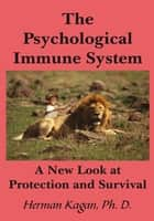 The Psychological Immune System ebook by Herman Kagan, Ph.D.