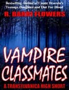 Vampire Classmates (A Transylvanica High Short) ebook by R. Barri Flowers