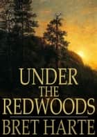 Under the Redwoods ebook by Bret Harte