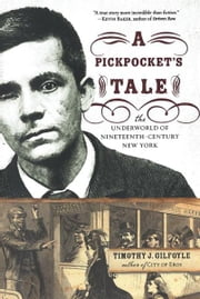 A Pickpocket's Tale: The Underworld of Nineteenth-Century New York ebook by Timothy J. Gilfoyle