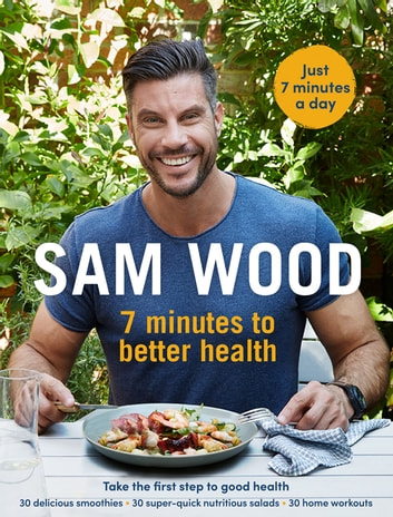 Sam Wood: 7 Minutes to Better Health ebook by Sam Wood
