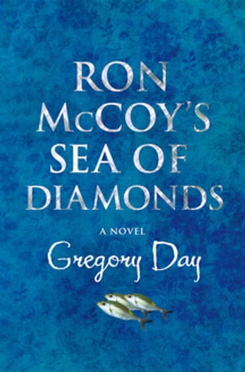 Ron McCoy's Sea of Diamonds eBook by Gregory Day