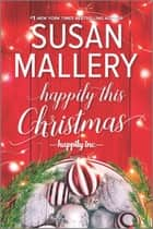 Happily This Christmas - A Novel ebook by Susan Mallery