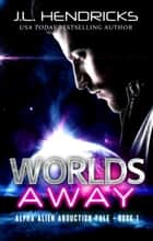 Worlds Away - Sci-Fi Alien Romance ebook by J.L. Hendricks
