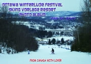 Ottawa Winterlude Festival - Skiing Vorlage Resort Photo Album - Feb 20, 2007 (English eBook C3) ebook by Vinette, Arnold D