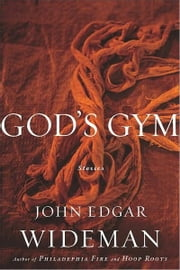 God's Gym - Stories ebook by John Edgar Wideman