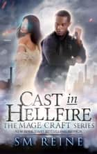 Cast in Hellfire - The Mage Craft Series, #2 ebook by SM Reine