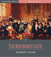 The Reformed Faith: An Exposition of the Westminster Confession of Faith ebook by Robert Shaw