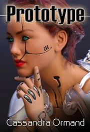 Prototype - Sexy Science Fiction Cyberpunk Thriller ebook by Cassandra Ormand