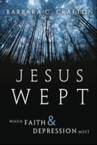 Jesus Wept ebook by Barbara C. Crafton