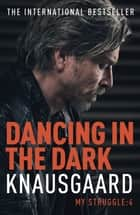 Dancing in the Dark - My Struggle Book 4 ebook by Karl Ove Knausgaard, Don Bartlett