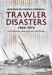 Trawler Disasters 1946-1975 - From Aberdeen, Fleetwood, Hull and Grimsby ebook by John Nicklin & Patricia O'Driscoll