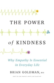 The Power of Kindness - Why Empathy Is Essential in Everyday Life ebook by Dr. Brian Goldman