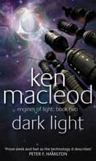 Dark Light - Engines of Light: Book Two ebook by Ken MacLeod