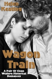 Wagon Train (A Pair Of Clean Western Historical Romances) ebook by Helen Keating