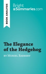 The Elegance of the Hedgehog by Muriel Barbery (Reading Guide) - Complete Summary and Book Analysis ebook by Bright Summaries