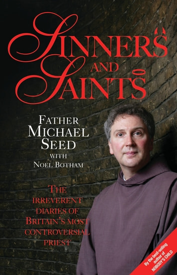 Sinners and Saints - The Irreverent Diaries of Britain's Most Controversial Saint ebook by Father Michael Seed