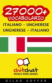 27000+ vocabolario Italiano - Ungherese ebook by Gilad Soffer