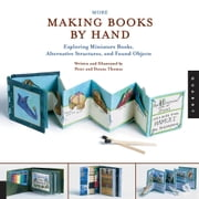 More Making Books By Hand - Exploring Miniature Books, Alternative Structures, and Found Objects ebook by Peter Thomas,Donna Thomas