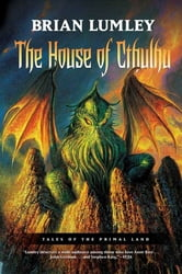 The House of Cthulhu - Tales of the Primal Land Vol. 1 ebook by Brian Lumley