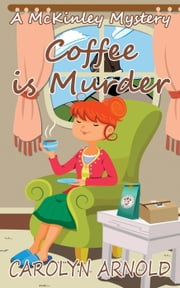 Coffee is Murder - McKinley Mysteries, #9 ebook by Carolyn Arnold