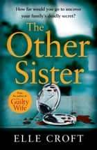 The Other Sister - A gripping, twisty novel of psychological suspense with a killer ending that you wont see coming ebook by Elle Croft