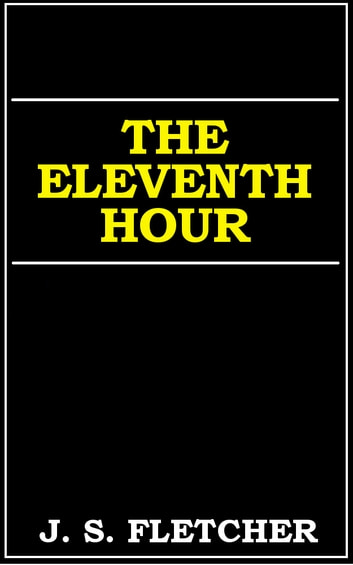 The Eleventh Hour ebook by J. S. Fletcher