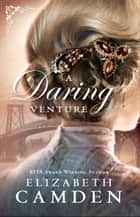 A Daring Venture (An Empire State Novel Book #2) ebook by Elizabeth Camden