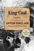 King Coal - A Novel ebook by Upton Sinclair