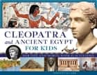 Cleopatra and Ancient Egypt for Kids - Her Life and World, with 21 Activities ebook by Simonetta Carr