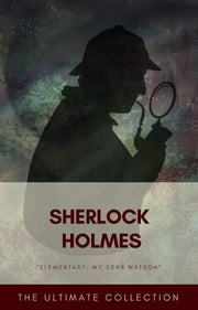 Sherlock Holmes - The Ultimate Collection ebook by Arthur Conan Doyle, Classics
