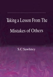 Taking a lesson from the Mistakes of Others - 100% Pure Adrenaline ebook by S.C Sawhney