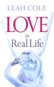 Love in Real Life ebook by Leah Cole