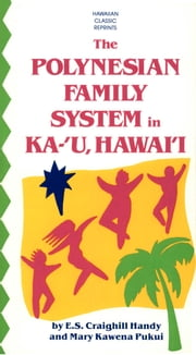 The Polynesian Family System in Ka-'U, Hawai'i ebook by e. s. Craighill Handy,Mary Kawena Pukui