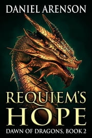 Requiem's Hope - Dawn of Dragons, Book 2 ebook by Daniel Arenson