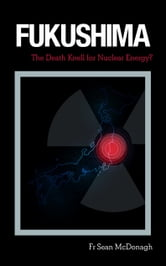 Fukushima: The Death Knell for Nuclear Energy?: The Japanese Tsunami 2011 ebook by Sean McDonagh