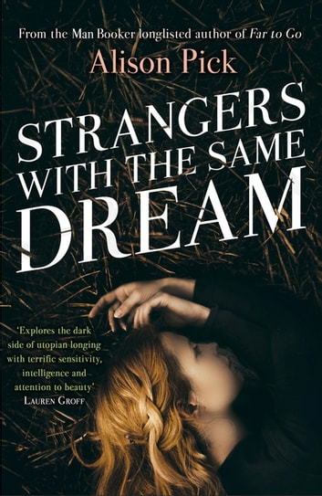 Strangers with the Same Dream - From the Man Booker Longlisted author of Far to Go ebook by Alison Pick