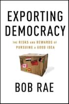 Exporting Democracy ebook by Bob Rae