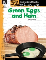 Green Eggs and Ham: Instructional Guides for Literature ebook by Dr. Seuss