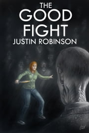The Good Fight ebook by Justin Robinson