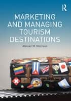 Marketing and Managing Tourism Destinations ebook by Alastair M. Morrison
